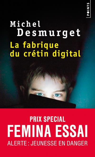 La fabrique du crétin digital - Michel Desmurget - Points
