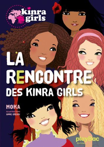 Kinra girls T.1 ; la rencontre des Kinra girls - Moka - Play Bac